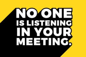 No one is listening to your meeting