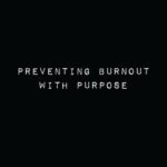 Preventing Burnout With Purpose